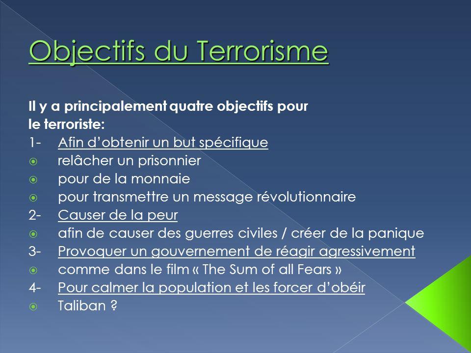 Il y a principalement quatre objectifs pour le terroriste: 1-Afin dobtenir un but spécifique relâcher un prisonnier pour de la monnaie pour transmettr