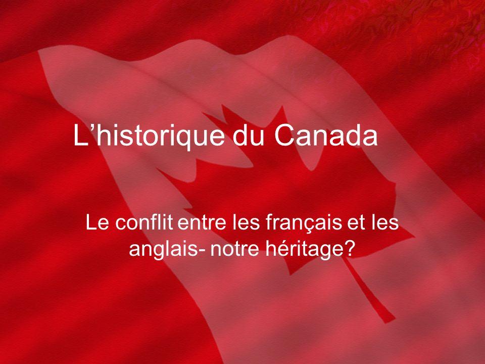 Lhistorique du Canada Le conflit entre les français et les anglais- notre héritage?