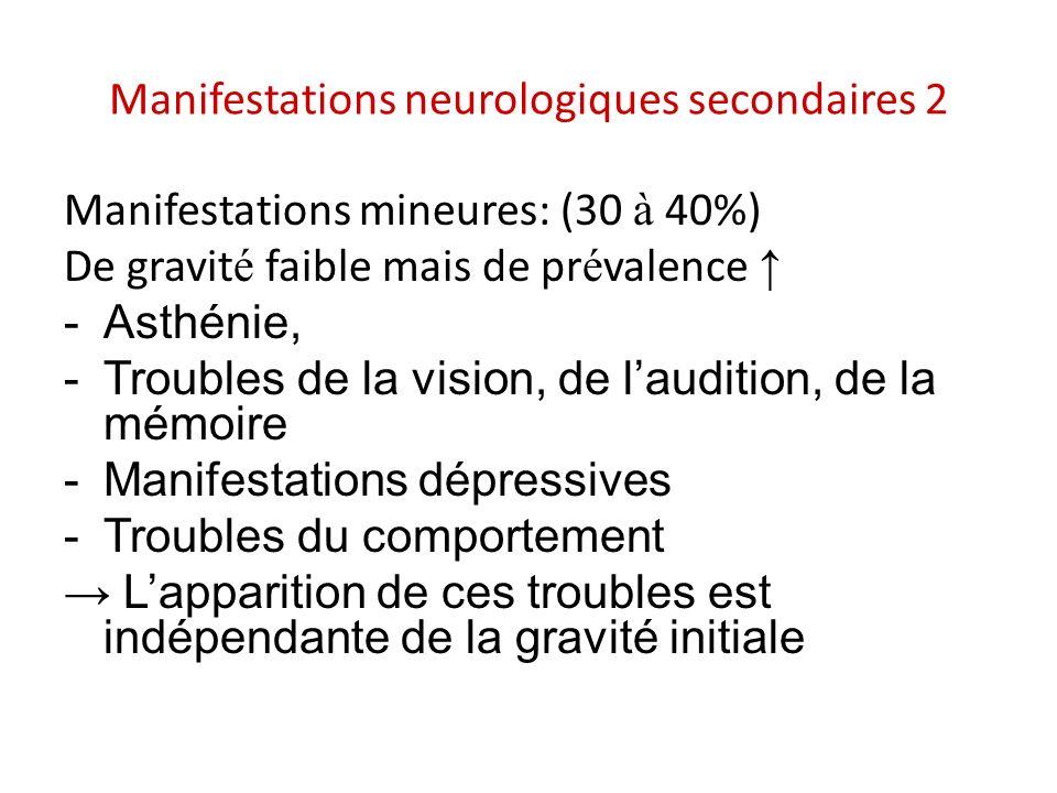 Manifestations neurologiques secondaires 2 Manifestations mineures: (30 à 40%) De gravit é faible mais de pr é valence -Asthénie, -Troubles de la visi