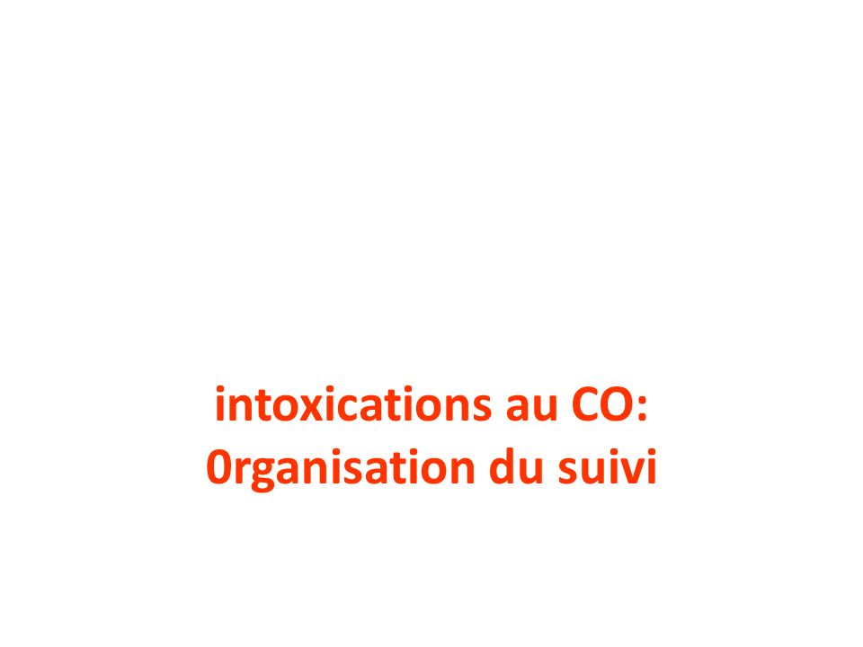 intoxications au CO: 0rganisation du suivi