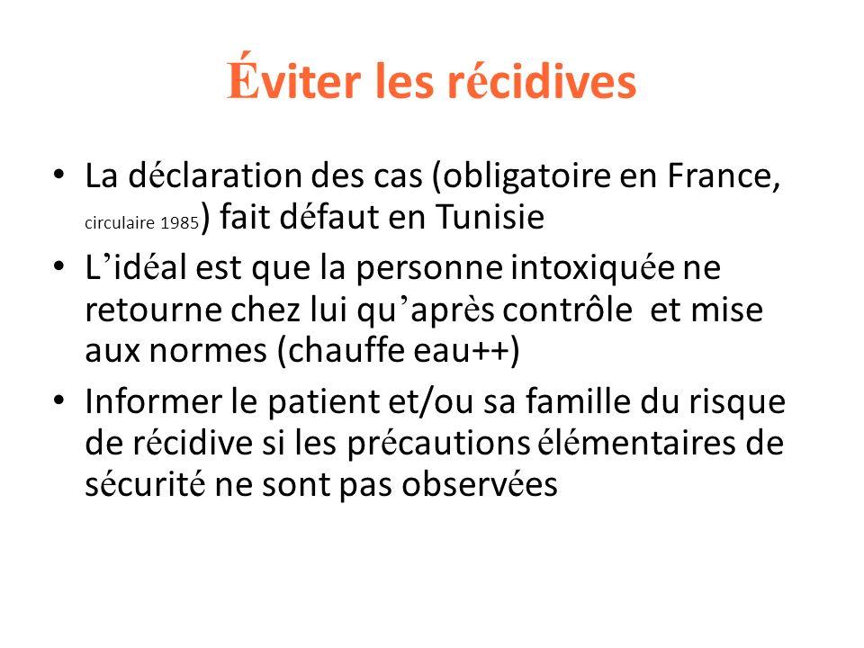 É viter les r é cidives La d é claration des cas (obligatoire en France, circulaire 1985 ) fait d é faut en Tunisie L id é al est que la personne into