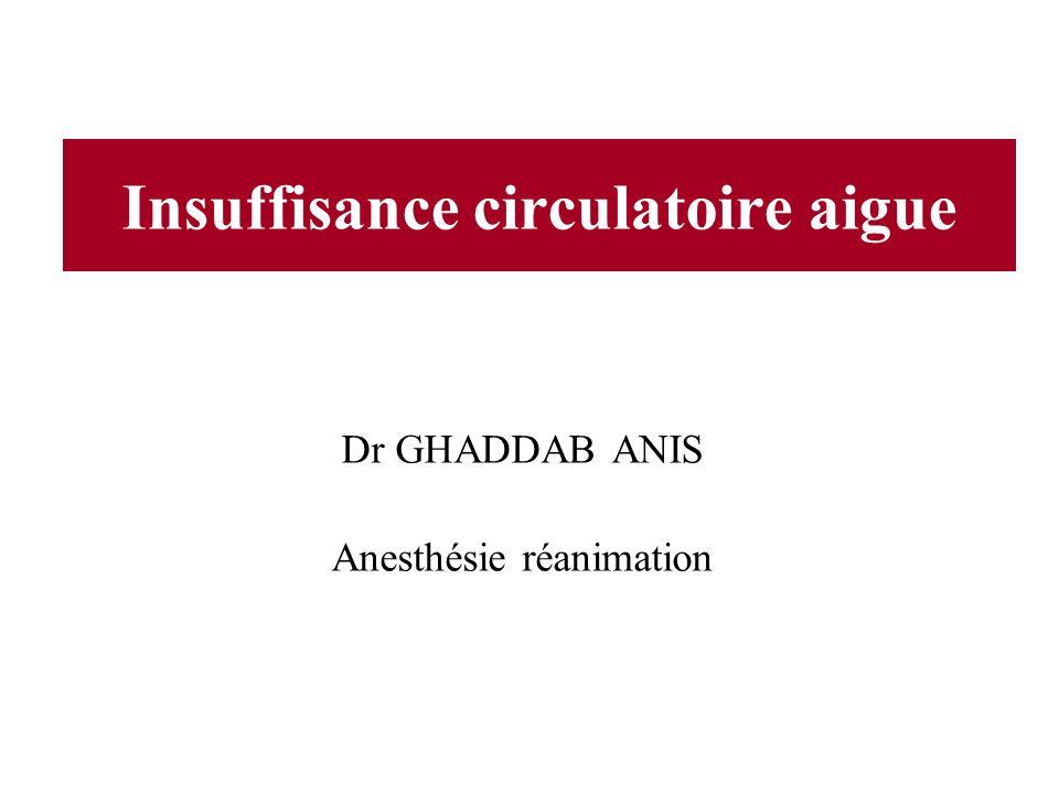 Insuffisance circulatoire aigue Dr GHADDAB ANIS Anesthésie réanimation