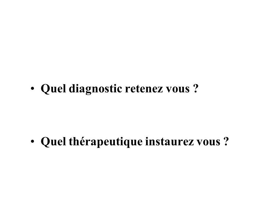 Quel diagnostic retenez vous ? Quel thérapeutique instaurez vous ?
