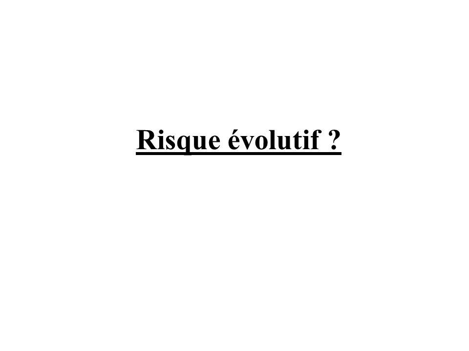 Risque évolutif ?