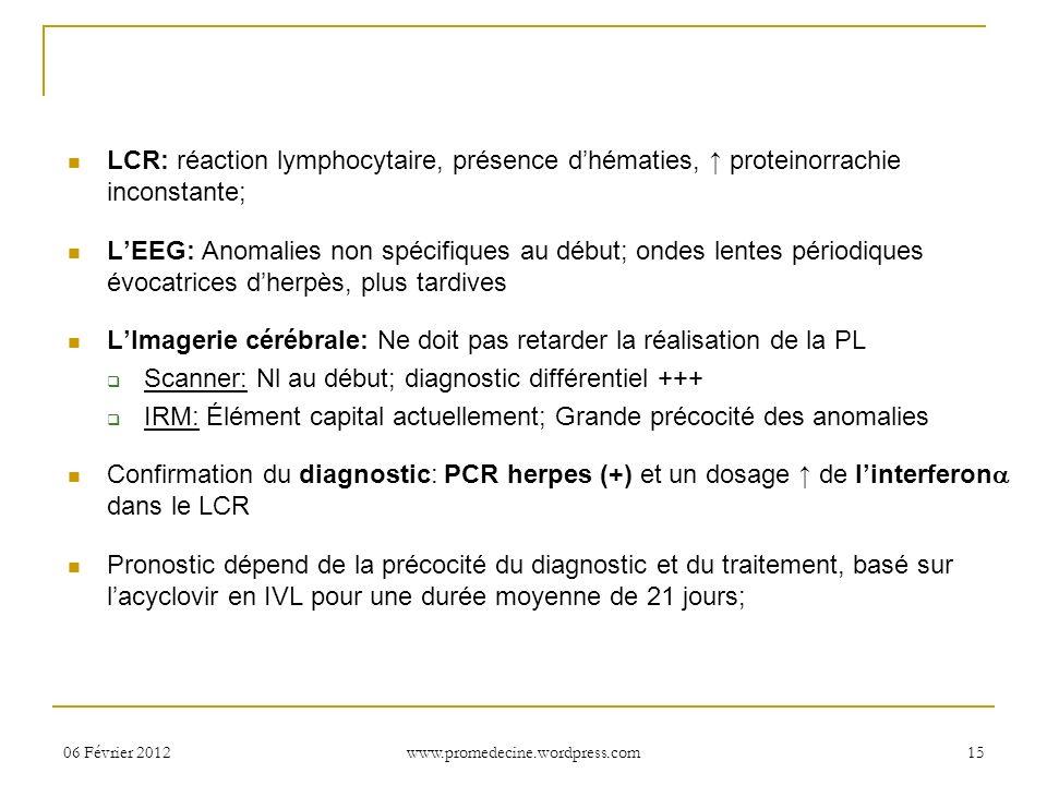 06 Février 201215 LCR: réaction lymphocytaire, présence dhématies, proteinorrachie inconstante; LEEG: Anomalies non spécifiques au début; ondes lentes