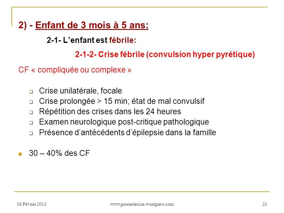 06 Février 201223 2) - Enfant de 3 mois à 5 ans: 2-1- Lenfant est fébrile: 2-1-2- Crise fébrile (convulsion hyper pyrétique) CF « compliquée ou comple