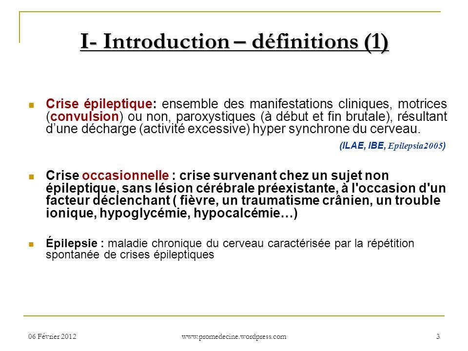 06 Février 20123 I- Introduction – définitions (1) Crise épileptique: ensemble des manifestations cliniques, motrices (convulsion) ou non, paroxystiqu