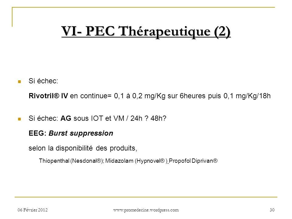 06 Février 201230 Si échec: Rivotril® IV en continue= 0,1 à 0,2 mg/Kg sur 6heures puis 0,1 mg/Kg/18h Si échec: AG sous IOT et VM / 24h ? 48h? EEG: Bur
