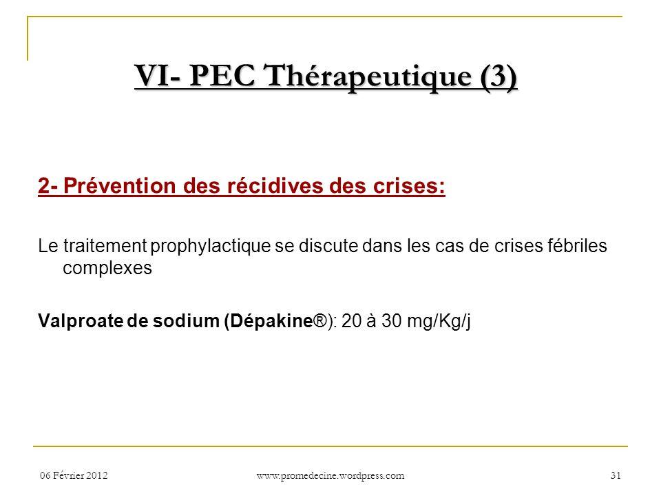 06 Février 201231 2- Prévention des récidives des crises: Le traitement prophylactique se discute dans les cas de crises fébriles complexes Valproate