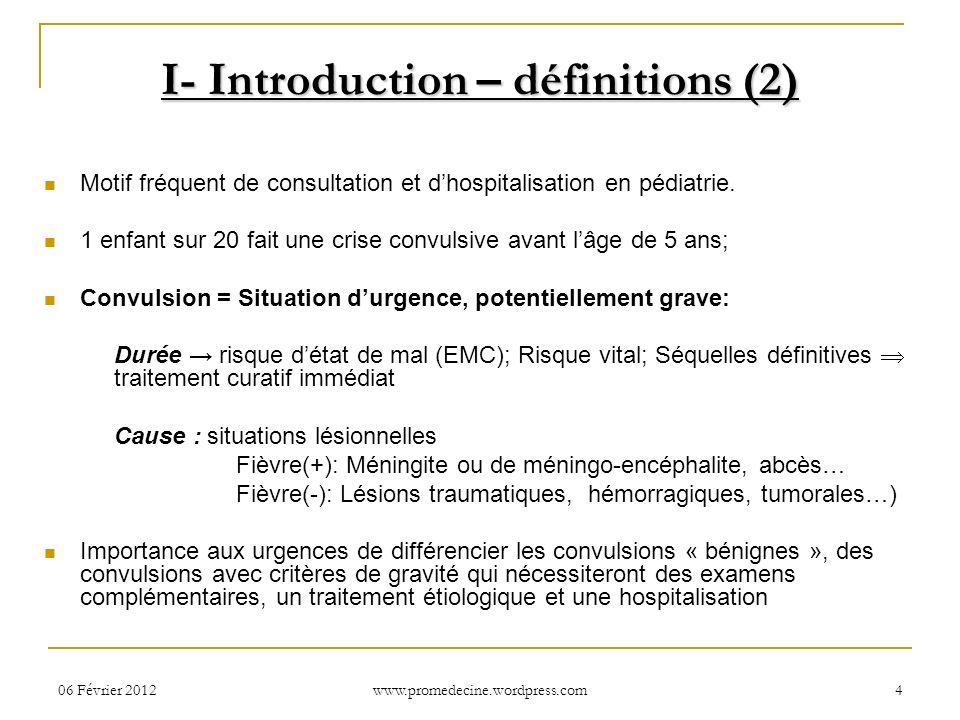 06 Février 20124 I- Introduction – définitions (2) Motif fréquent de consultation et dhospitalisation en pédiatrie. 1 enfant sur 20 fait une crise con