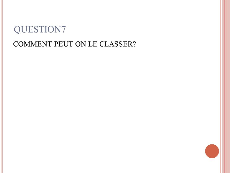 QUESTION7 COMMENT PEUT ON LE CLASSER?