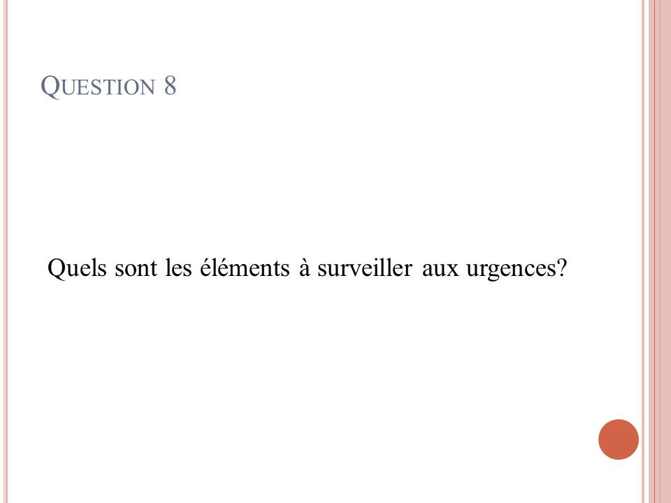 Q UESTION 8 Quels sont les éléments à surveiller aux urgences?