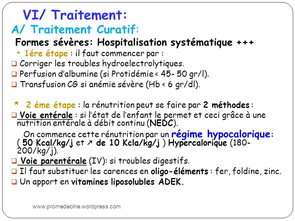VI/ Traitement: A/ Traitement Curatif: Formes sévères: Hospitalisation systématique +++ * 1ére étape : il faut commencer par : Corriger les troubles hydroelectrolytiques.