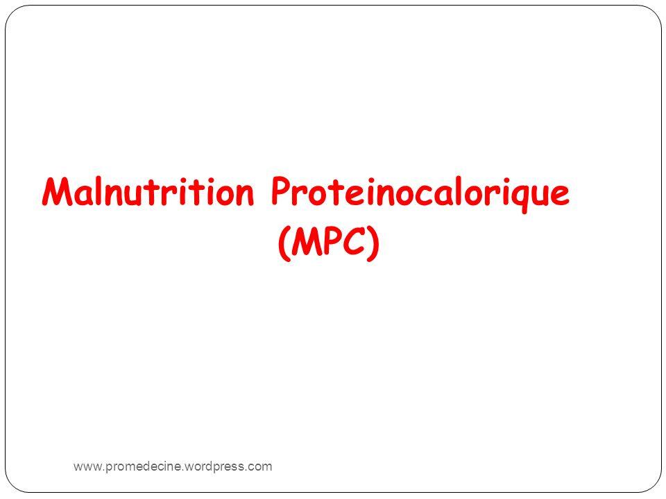 Malnutrition Proteinocalorique (MPC) www.promedecine.wordpress.com