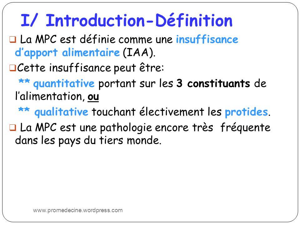 I/ Introduction-Définition La MPC est définie comme une insuffisance dapport alimentaire (IAA). Cette insuffisance peut être: ** quantitative portant