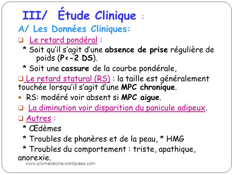 III/ Étude Clinique : A/ Les Données Cliniques: Le retard pondéral : * Soit quil sagit dune absence de prise régulière de poids (P<-2 DS). * Soit une