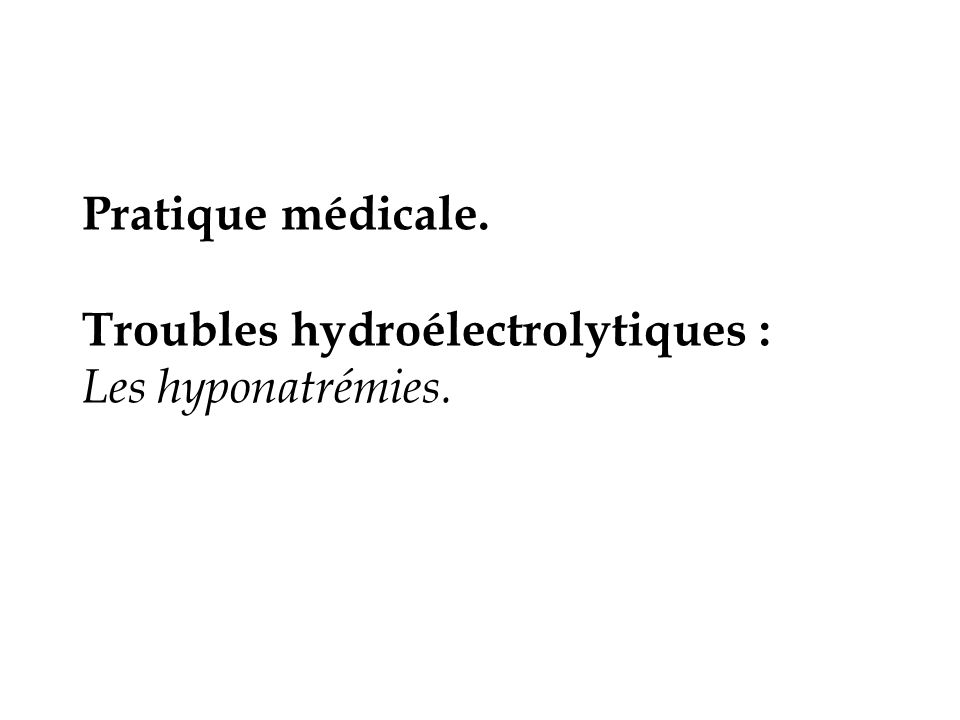Hyponatrémie (HN) Déterminer « osmolalité plasmatique efficace » Normale ou Anamnèse (ATCD, traitement, circonstances) HN iso- ou hypertonique HN hypotonique Déterminer « osmolalité urinaire » diminuée Uosm < Posm Uosm > Posm Potomanie, Buveurs de bière Potomanie, Buveurs de bière Eau > Na, mais Pool Na.