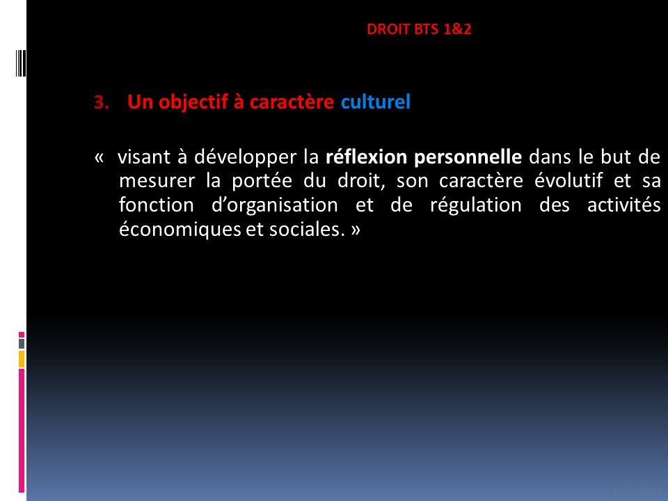 3. Un objectif à caractère culturel « visant à développer la réflexion personnelle dans le but de mesurer la portée du droit, son caractère évolutif e