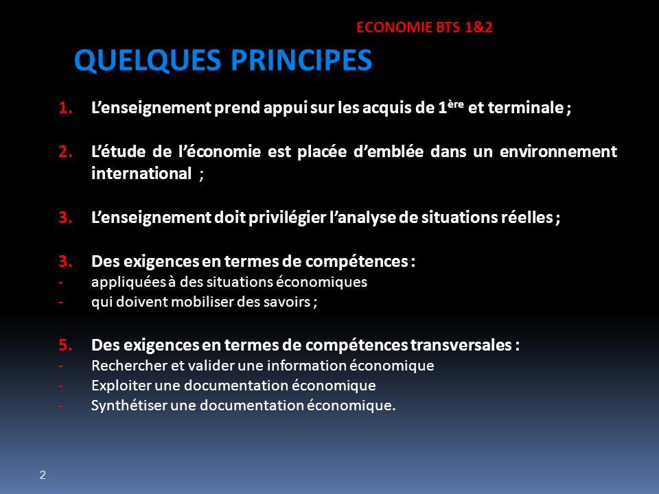 2 1.Lenseignement prend appui sur les acquis de 1 ère et terminale ; 2.Létude de léconomie est placée demblée dans un environnement international ; 3.