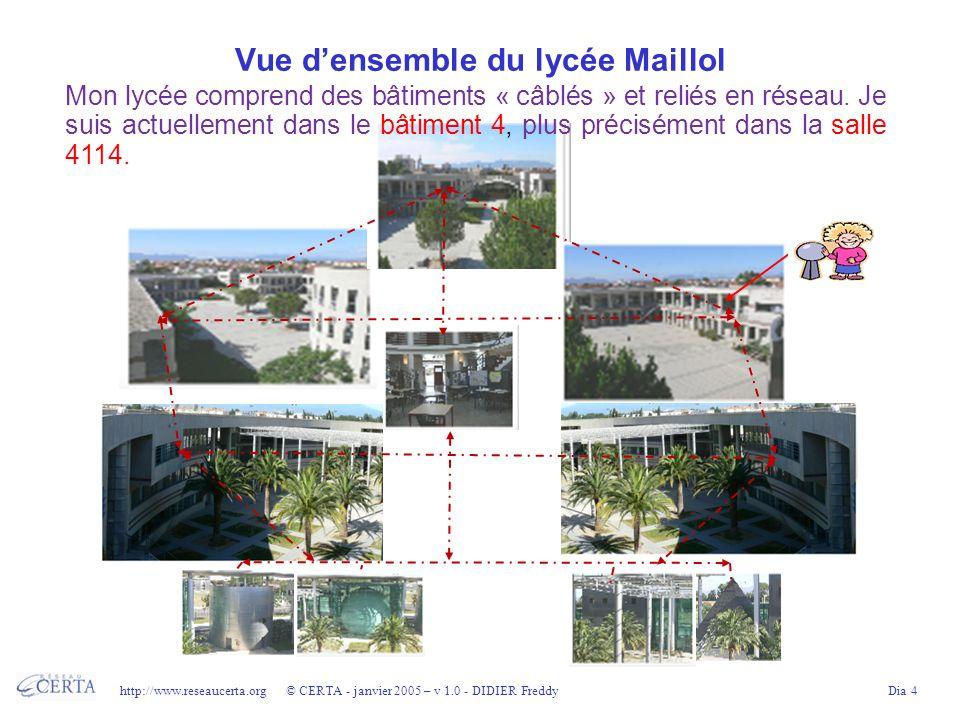 http://www.reseaucerta.org © CERTA - janvier 2005 – v 1.0 - DIDIER FreddyDia 4 Vue densemble du lycée Maillol Mon lycée comprend des bâtiments « câblé