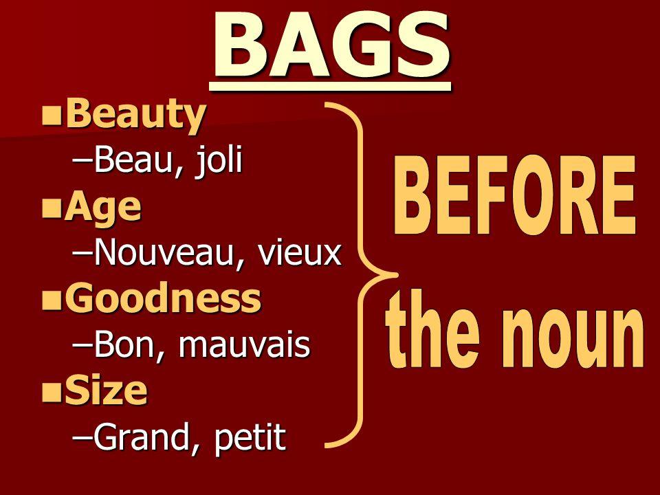 BAGS Beauty Beauty –Beau, joli Age Age –Nouveau, vieux Goodness Goodness –Bon, mauvais Size Size –Grand, petit