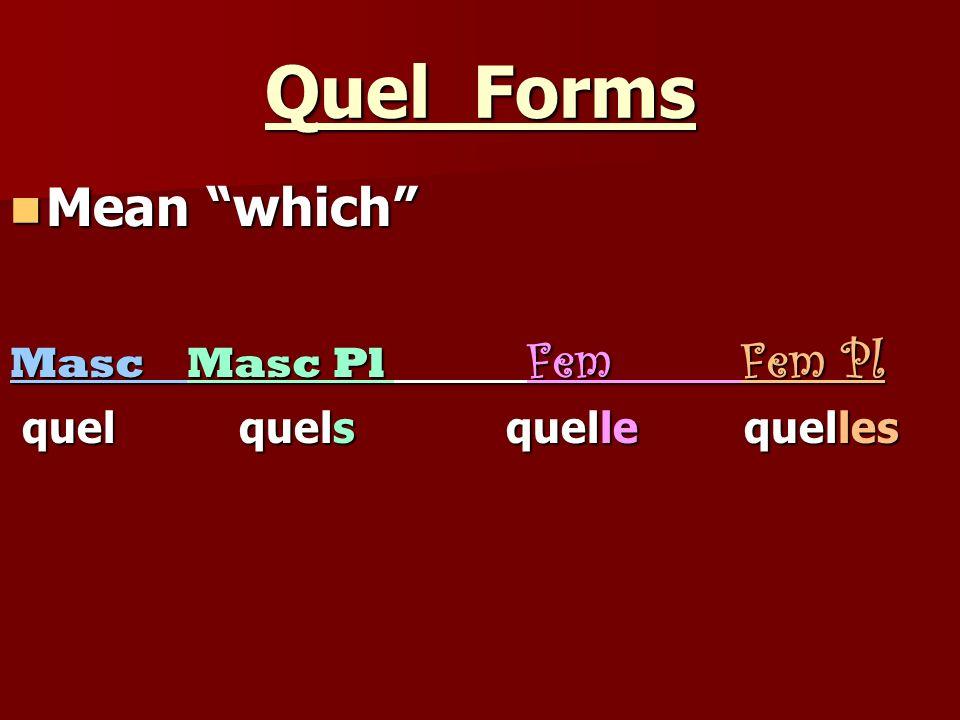 Quel Forms Mean which Mean which Masc Masc Pl Fem Fem Pl quel quels quelle quelles quel quels quelle quelles