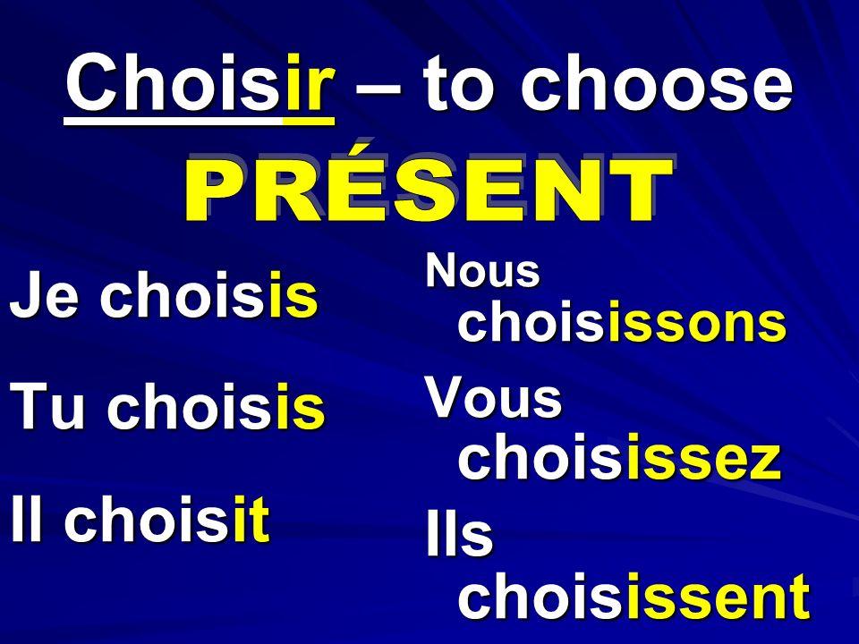 Je choisis Tu choisis Il choisit Nous choisissons Vous choisissez Ils choisissent