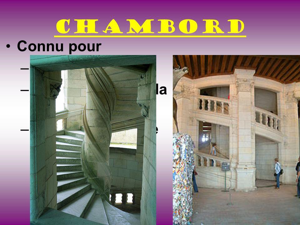 Chambord Connu pour –Être le plus grand –Les escaliers de da Vinci –La Belle et la Bête