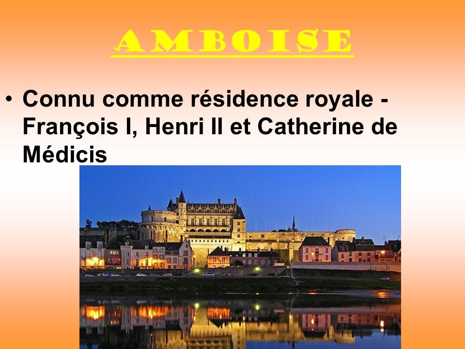 AMboise Connu comme résidence royale - François I, Henri II et Catherine de Médicis