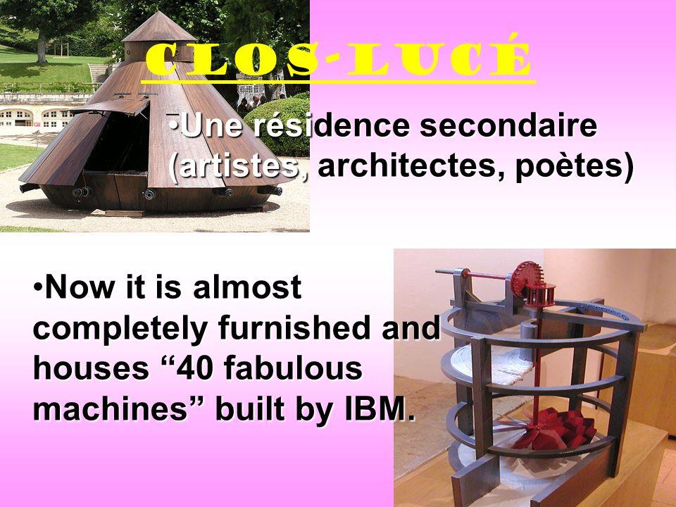 Une résidence secondaire (artistes, architectes, poètes)Une résidence secondaire (artistes, architectes, poètes) Now it is almostNow it is almost completely furnished and houses 40 fabulous machines built by IBM.