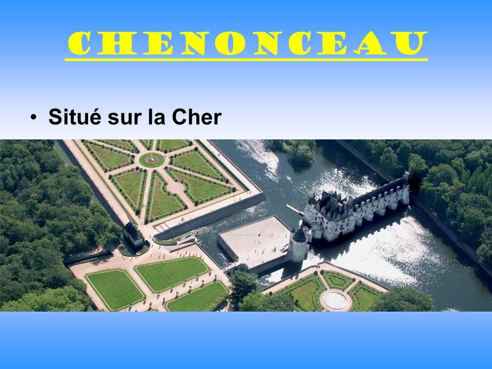 Chenonceau Situé sur la Cher