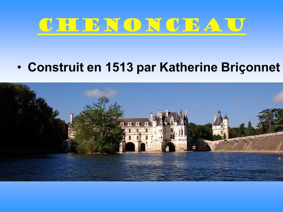 Chenonceau Construit en 1513 par Katherine Briçonnet