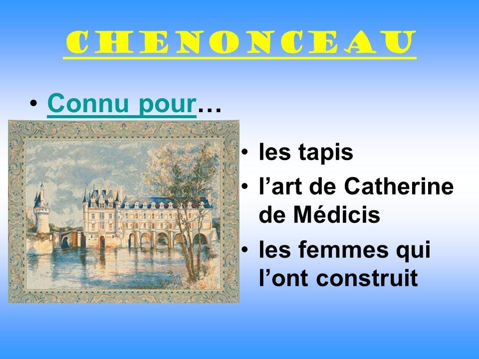 Chenonceau Connu pour…Connu pour les tapis lart de Catherine de Médicis les femmes qui lont construit