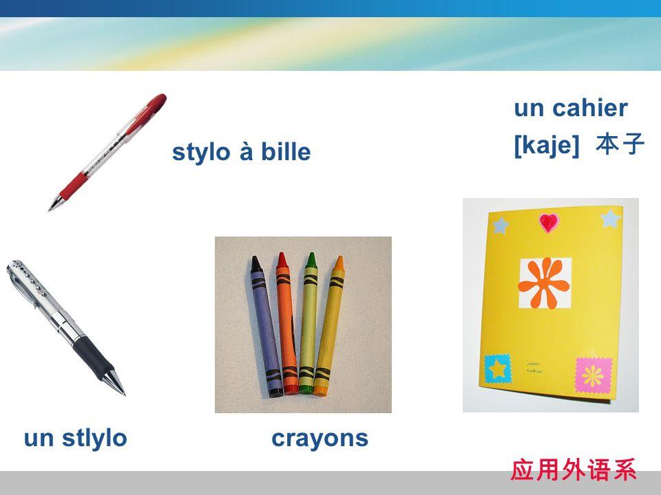 un cahier [kaje] un stlylocrayons stylo à bille