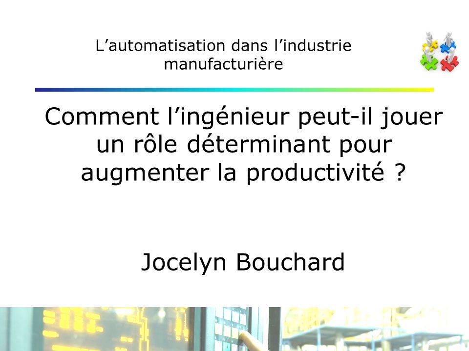 Lautomatisation dans lindustrie manufacturière Comment lingénieur peut-il jouer un rôle déterminant pour augmenter la productivité .