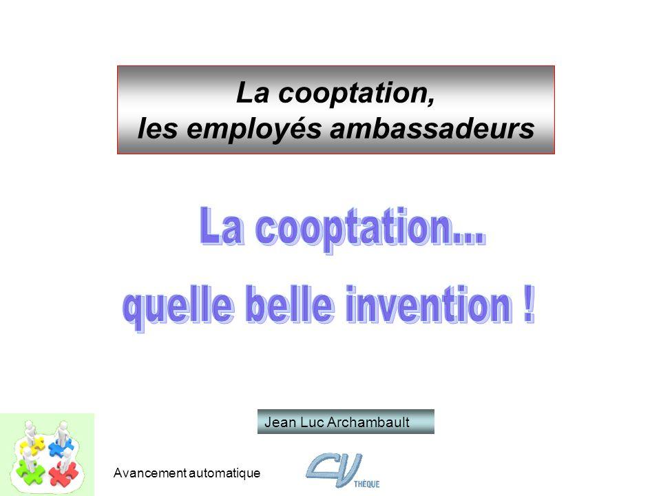La cooptation, les employés ambassadeurs Jean Luc Archambault Avancement automatique