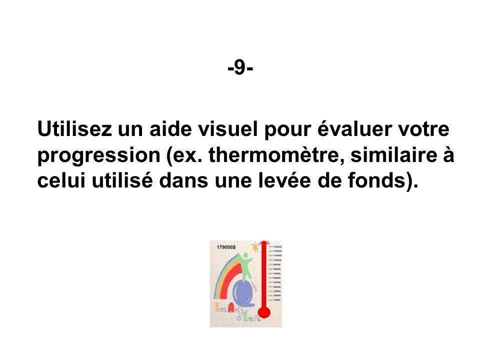 -9- Utilisez un aide visuel pour évaluer votre progression (ex.