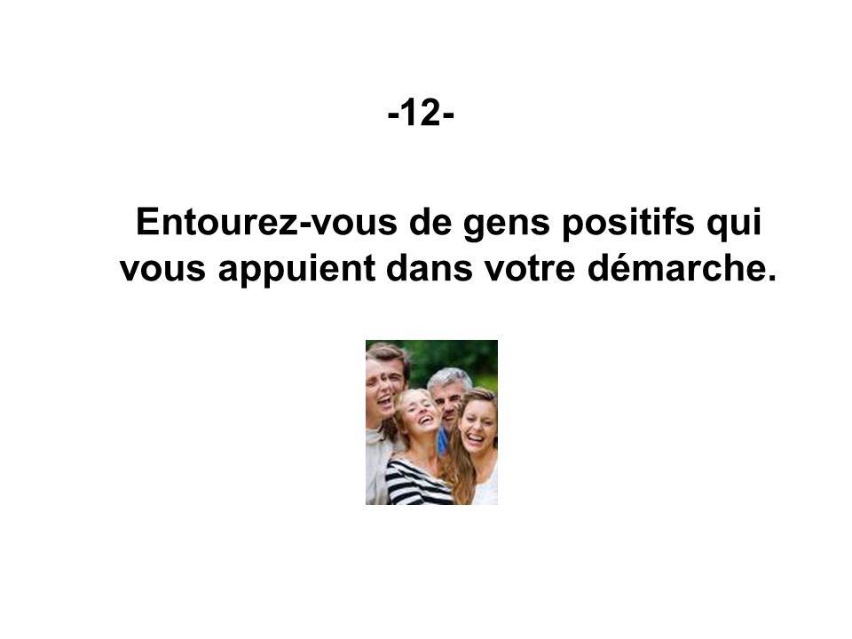 -12- Entourez-vous de gens positifs qui vous appuient dans votre démarche.