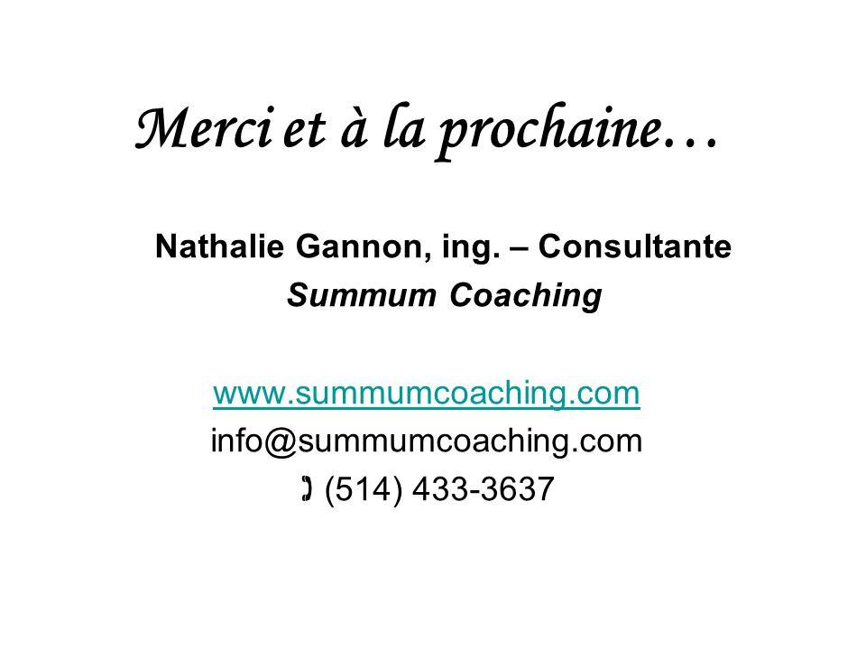 Merci et à la prochaine… Nathalie Gannon, ing.