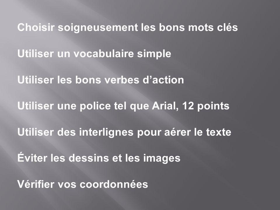 Choisir soigneusement les bons mots clés Utiliser un vocabulaire simple Utiliser les bons verbes daction Utiliser une police tel que Arial, 12 points