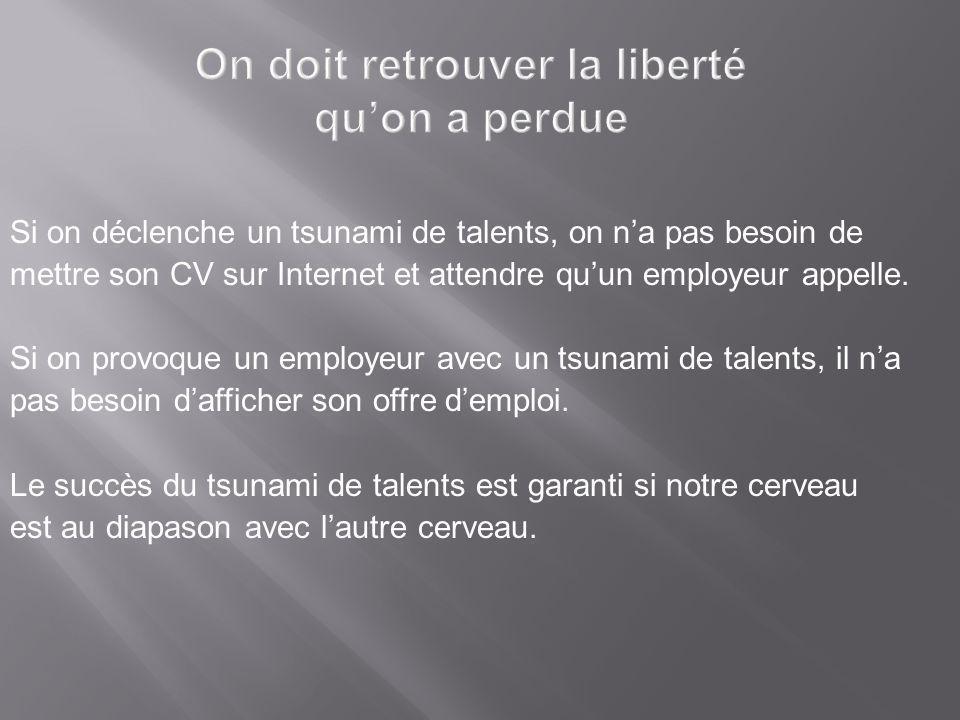 Résultats du tsunami de talents Il donne des résultats si on applique ses trois règles: ENTRAIDE, RÉSEAUTAGE, DILIGENCE.