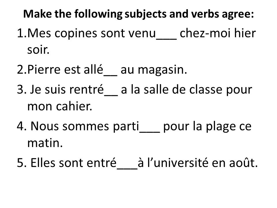 Make the following subjects and verbs agree: 1.Mes copines sont venu___ chez-moi hier soir.