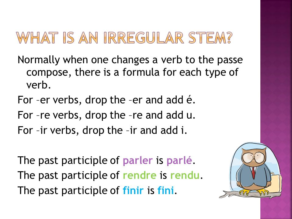 Normally when one changes a verb to the passe compose, there is a formula for each type of verb. For –er verbs, drop the –er and add é. For –re verbs,