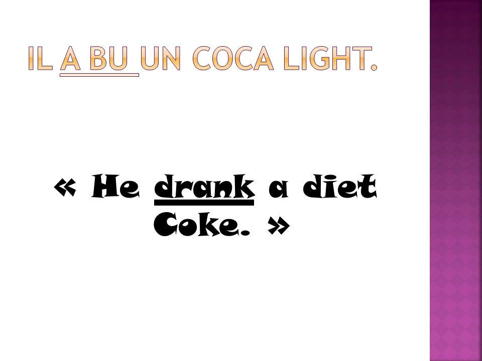 « He drank a diet Coke. »