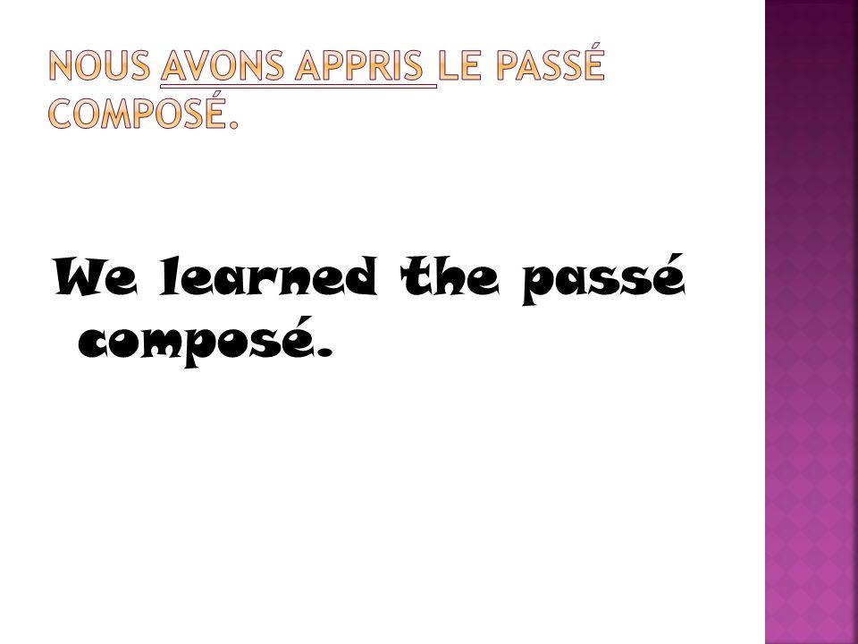 We learned the passé composé.