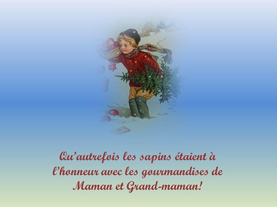 Quautrefois les sapins étaient à lhonneur avec les gourmandises de Maman et Grand-maman!
