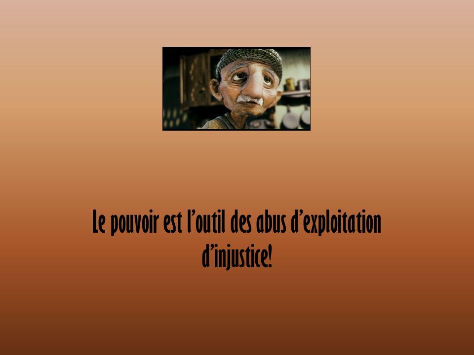 Le pouvoir est loutil des abus dexploitation dinjustice!