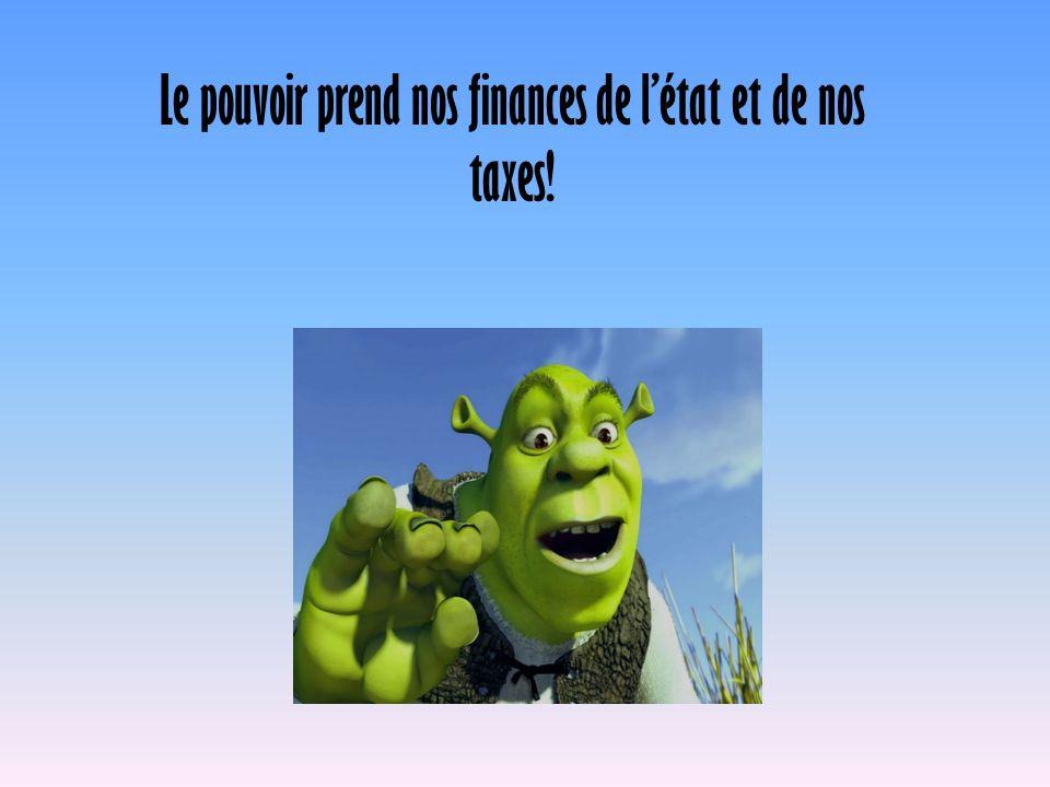 Le pouvoir prend nos finances de létat et de nos taxes!