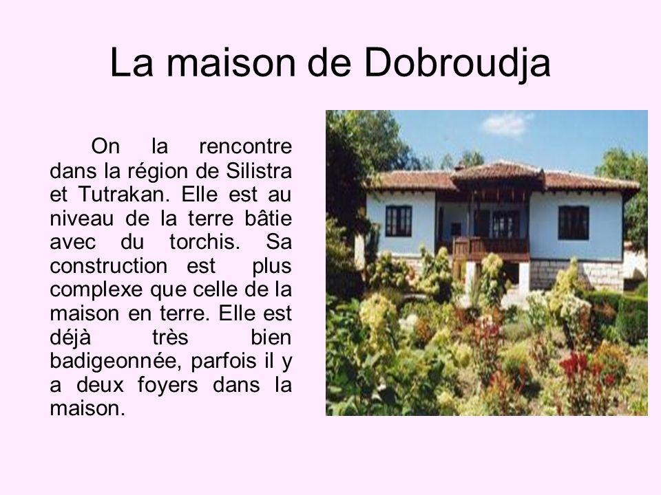 La maison de Dobroudja On la rencontre dans la région de Silistra et Tutrakan.