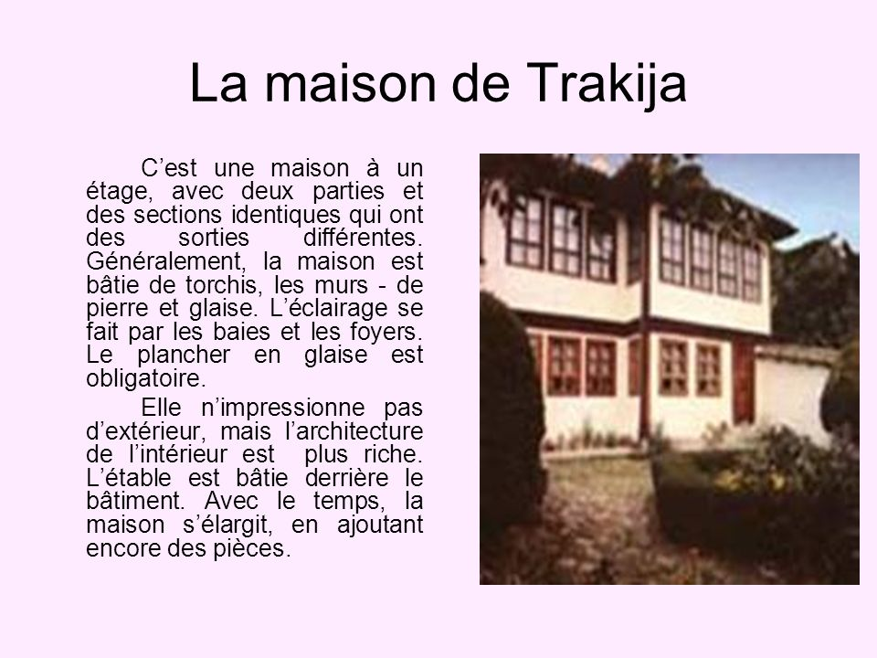 La maison de Trakija Cest une maison à un étage, avec deux parties et des sections identiques qui ont des sorties différentes.